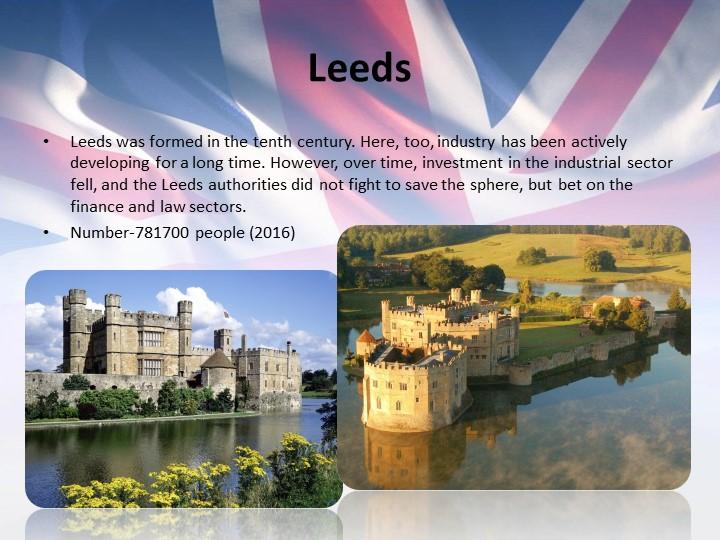 LeedsLeeds was formed in the tenth century. Here, too, industry has been acti...