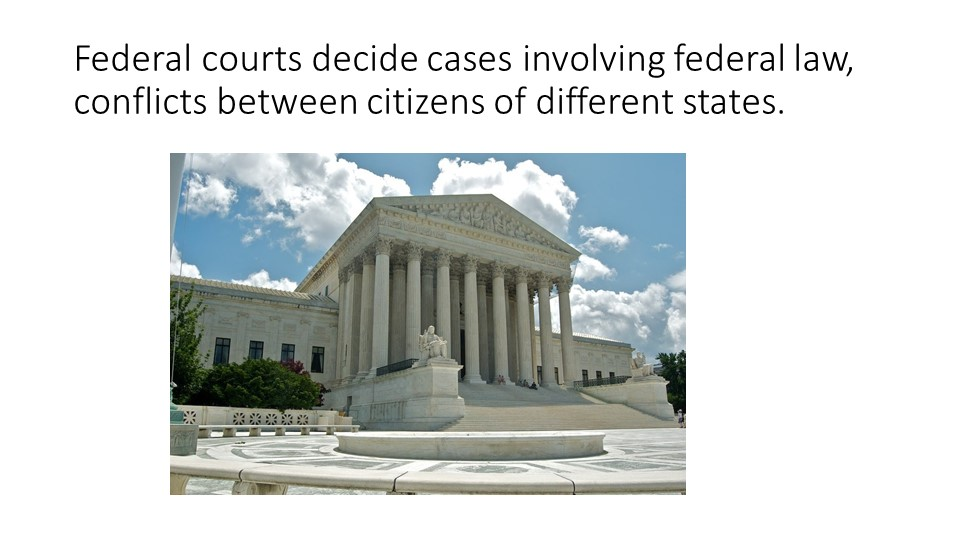 Federal courts decide cases involving federal law, conflicts between citizen...