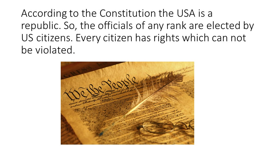 According to the Constitution the USA is a republic. So, the officials of any...