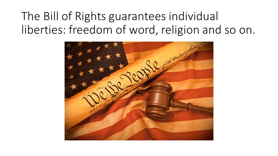 The Bill of Rights guarantees individual liberties: freedom of word, religion...