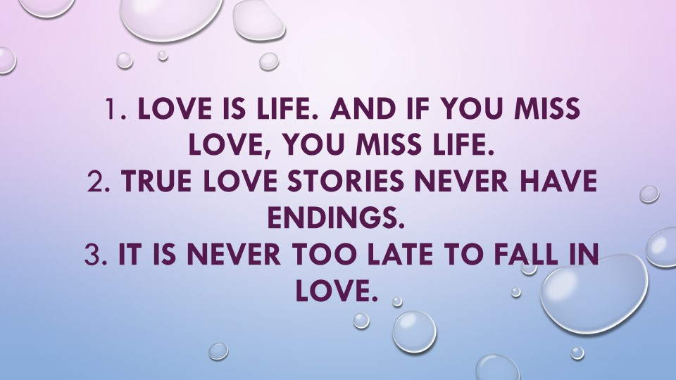 1. Love is life. And if you miss love, you miss life.2. True love stories ne...