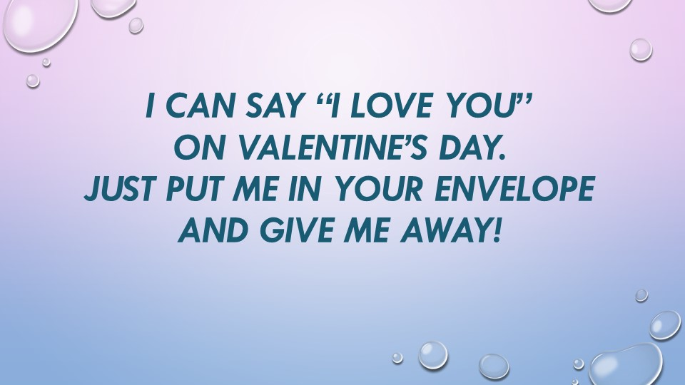 """I can say """"I love you""""On Valentine's Day.Just put me in your envelopeAnd g..."""