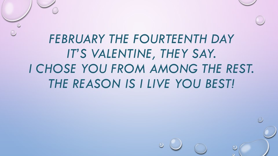 February the fourteenth dayIt's Valentine, they say.I chose you from among...