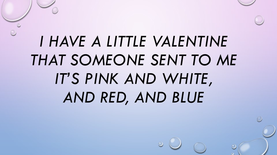 I have a little ValentineThat someone sent to meIt's pink and white,And re...