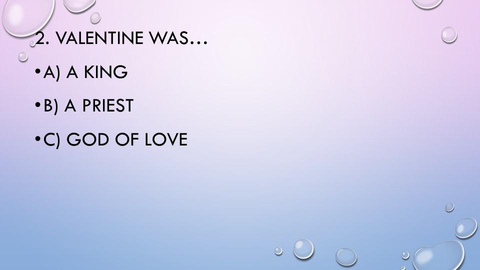 2. Valentine was…a) a kingb) a priestc) God of Love