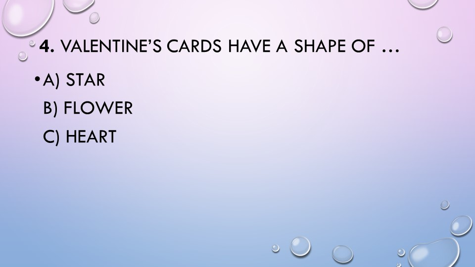 4.Valentine's cards have a shape of …a) starb) flowerc) heart