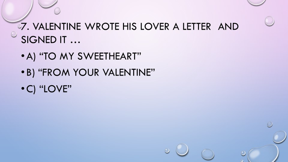 """7. Valentine wrote his lover a letter  and signed it …a) """"to my sweetheart""""..."""