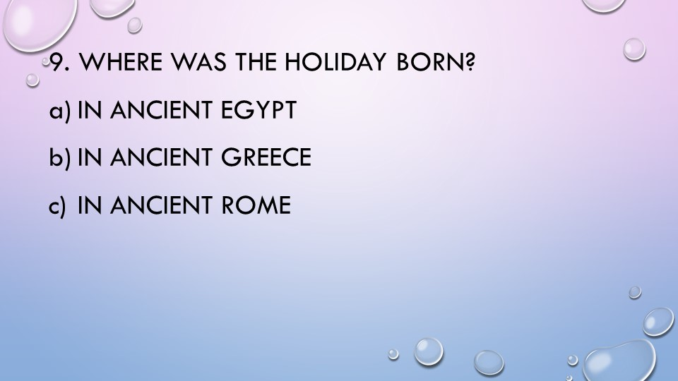 9. Where was the holiday born?In ancient EgyptIn ancient GreeceIn ancient...