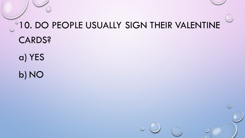 10. Do people usually sign their Valentine cards?YesNo