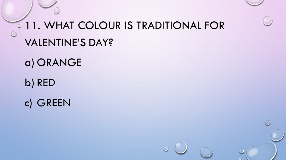 11. What colour is traditional for Valentine's Day?OrangeRedGreen