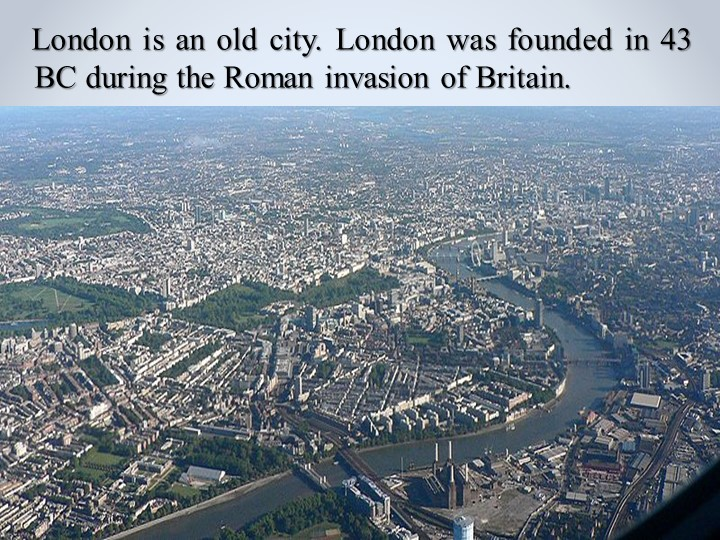 London is an old city. London was founded in 43 BC during the Roman invasi...