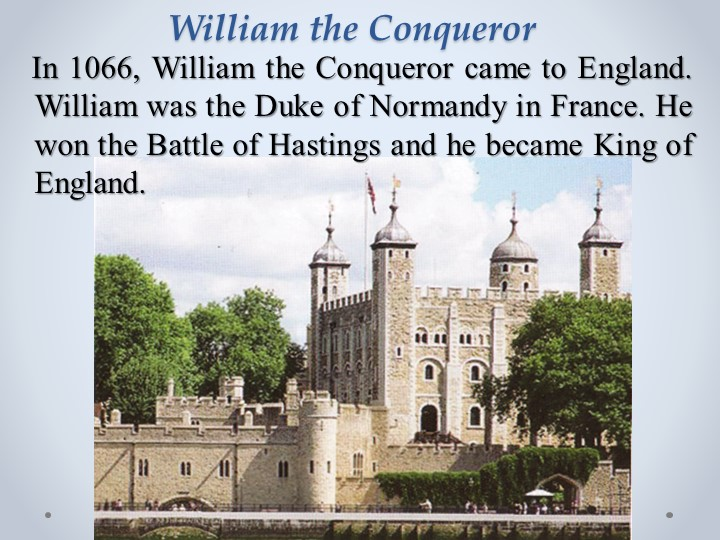 William the Conqueror    In 1066, William the Conqueror came to England. Will...