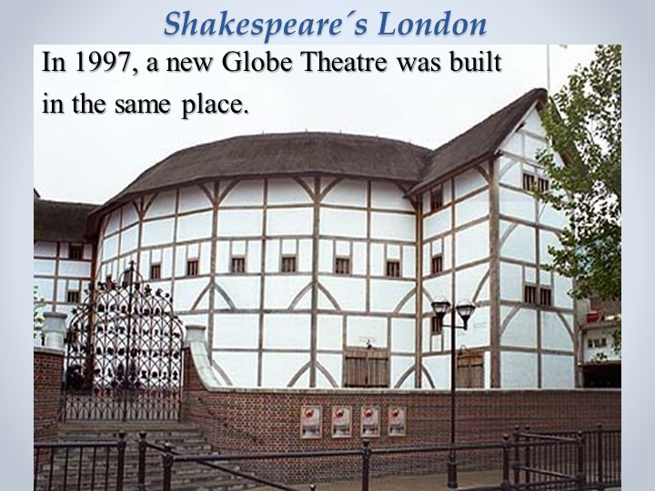 Shakespeare´s London   In 1997, a new Globe Theatre was built    in the same...