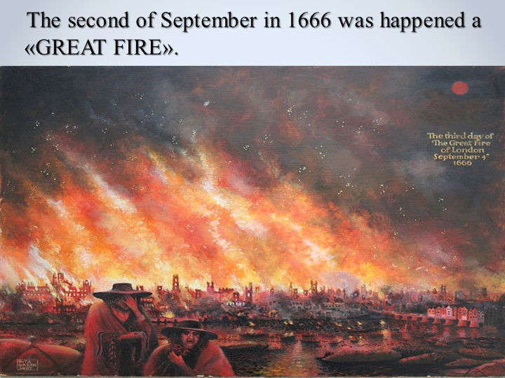 The second of September in 1666 was happened a «GREAT FIRE».