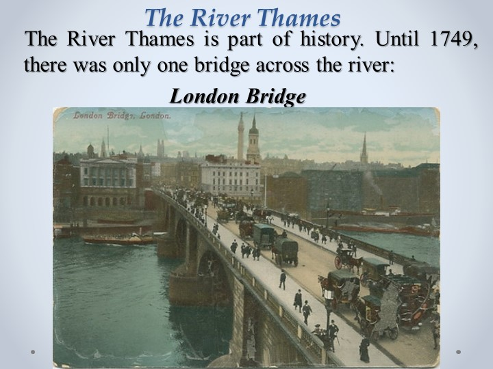 The River Thames is part of history. Until 1749, there was only one bridg...