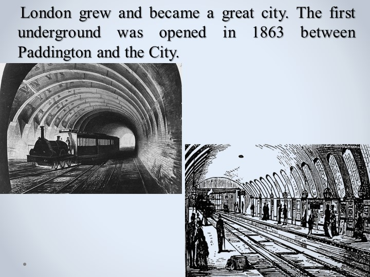 London grew and became a great city. The first underground was opened in...