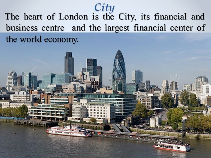 City    The heart of London is the City, its financial and business centre...