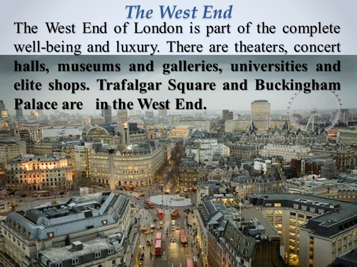 The West End           The West End of London is part of the complete well-...