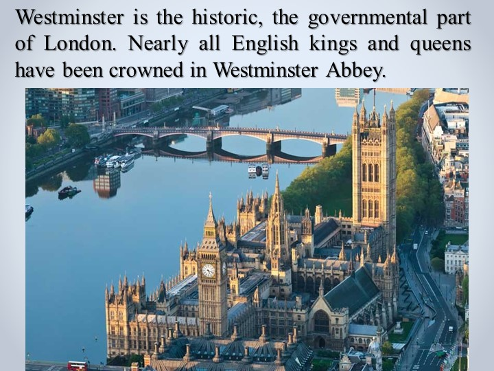 Westminster is the historic, the governmental part of London. Nearly all Engl...