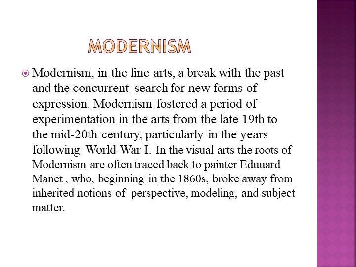 ModernismModernism, in the fine arts, a break with the past and t...