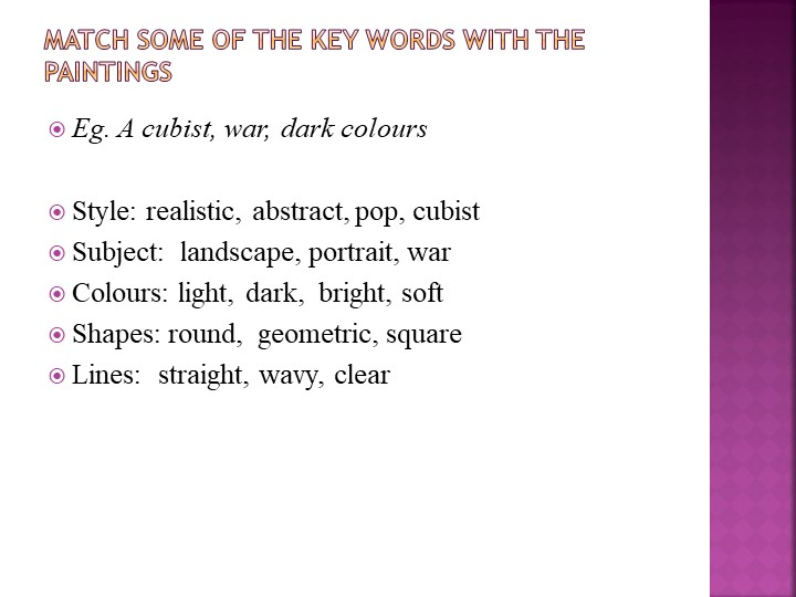Match some of the Key Words with the paintingsEg. A cubist, war, dark colours...
