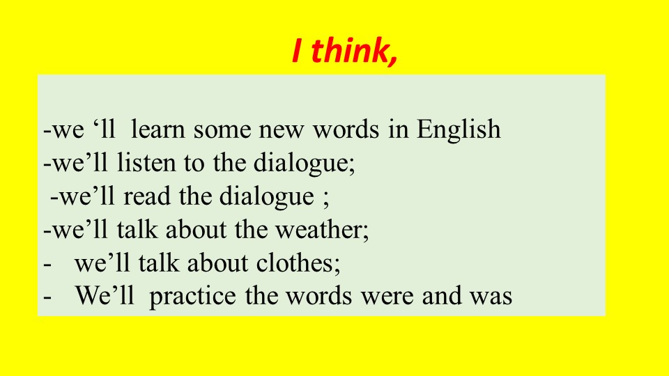 I think,   -we 'll  learn some new words in English-we'll listen to the dia...