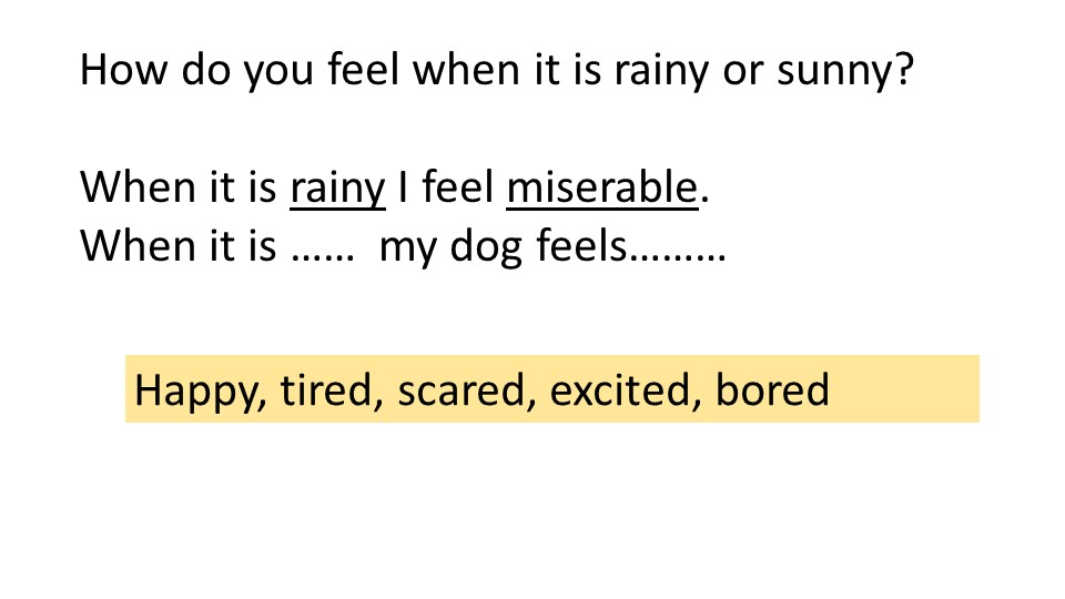 How do you feel when it is rainy or sunny?When it is rainy I feel miserable...