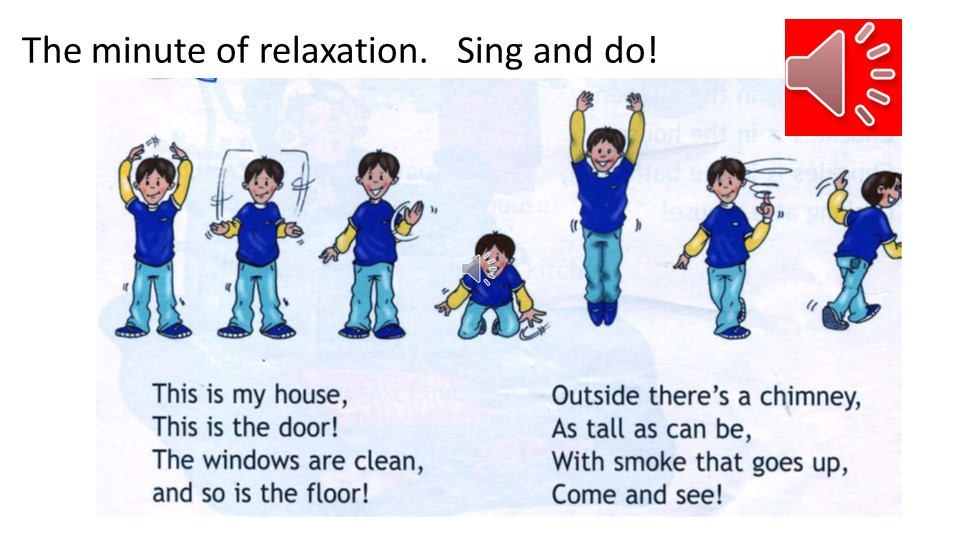 The minute of relaxation.   Sing and do!