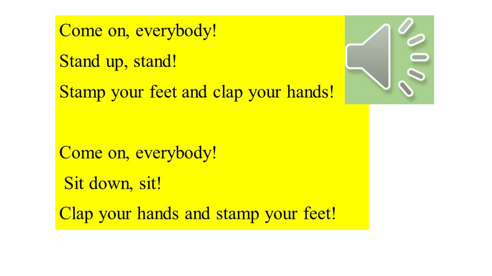 Come on, everybody!Stand up, stand!Stamp your feet and clap your hands!C...
