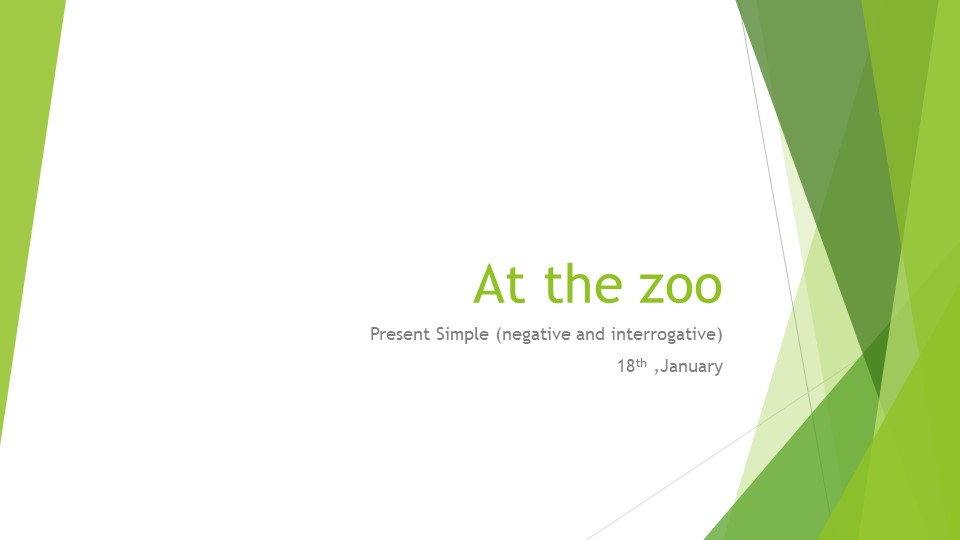 At the zooPresent Simple (negative and interrogative)18th ,January