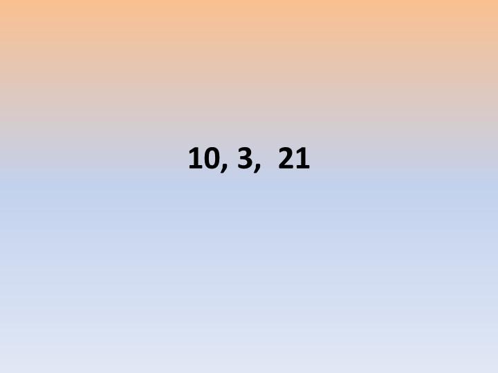 10, 3,  21