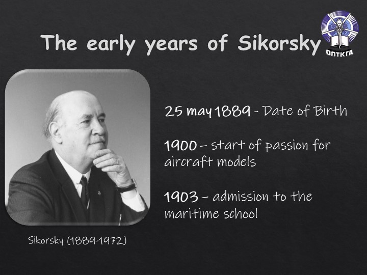 The early years of SikorskySikorsky (1889-1972)25 may 1889 - Date of Birth1...
